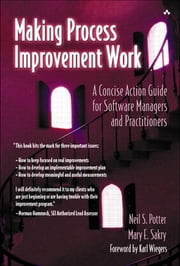 Making Process Improvement Work - A Concise Action Guide for Software Managers and Practitioners ebook by Neil Potter,Mary Sakry