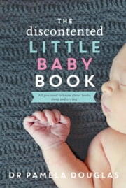 The Discontented Little Baby Book ebook by Douglas, Pamela
