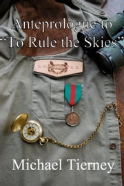 "Anteprologue to ""To Rule the Skies"" ebook by Michael Tierney"