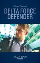 Delta Force Defender (Mills & Boon Heroes) (Red, White and Built: Pumped Up, Book 1) ebook by Carol Ericson