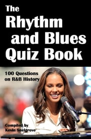 The Rhythm and Blues Quiz Book - 100 Questions on R&B History ebook by Kevin Snelgrove