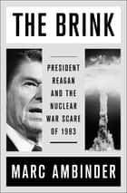 The Brink - President Reagan and the Nuclear War Scare of 1983 ebook by Marc Ambinder
