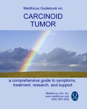 Medifocus Guidebook On: Carcinoid Tumor ebook by Elliot Jacob PhD. (Editor)