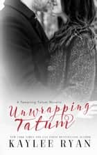 Unwrapping Tatum (Tempting Tatum Novella) ebook by Kaylee Ryan