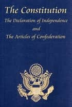 The U.S. Constitution with The Declaration of Independence and The Articles of Confederation ebook by James Madison, Thomas Jefferson, John Adams,...