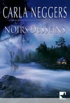 Noirs desseins ebook by Carla Neggers