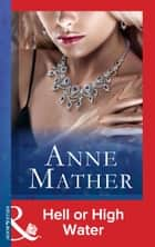 Hell or High Water (Mills & Boon Modern) (The Anne Mather Collection) ebook by Anne Mather