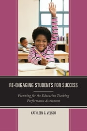 Re-Engaging Students for Success - Planning for the Education Teaching Performance Assessment ebook by Kathleen G. Velsor