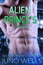 Alien Prince's Consort - Lords of Astria ebook by Juno Wells