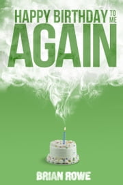 Happy Birthday to Me Again ebook by Brian Rowe