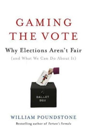 Gaming the Vote - Why Elections Aren't Fair (and What We Can Do About It) ebook by William Poundstone