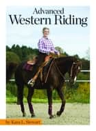 Advanced Western Riding ebook by Kara L Stewart