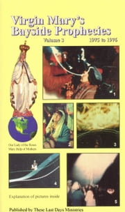 Virgin Mary's Bayside Prophecies: Volume 3 of 6 - 1975 to 1976 ebook by These Last Days Ministries