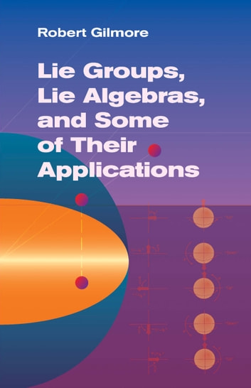 Lie Groups, Lie Algebras, and Some of Their Applications ebook by Robert Gilmore