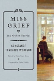Miss Grief and Other Stories ebook by Constance Fenimore Woolson,Anne Boyd Rioux,Colm Tóibín
