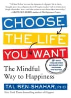 Choose the Life You Want - The Mindful Way to Happiness ebook by Tal Ben-Shahar PhD