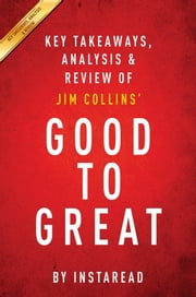 Summary of Good to Great - by Jim Collins | Includes Analysis ebook by Instaread Summaries