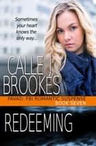 Redeeming - PAVAD: FBI Case Files, #7 ebook by Calle J. Brookes