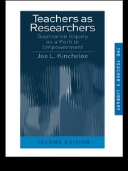 Teachers as Researchers - Qualitative Inquiry as a Path to Empowerment ebook by Joe L. Kincheloe