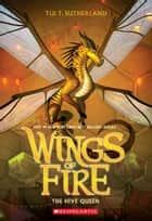 Wings of Fire #12: The Hive Queen ebook by Tui Sutherland