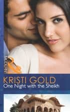 One Night with the Sheikh (Mills & Boon Modern) ebook by Kristi Gold