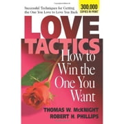 Love Tactics - How to Win the One You Want ebook by Thomas W. McKnight,Robert H. Phillips