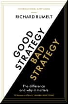 Good Strategy/Bad Strategy: The difference and why it matters ebook by Richard Rumelt Rumelt