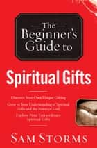 The Beginner's Guide to Spiritual Gifts ebook by Sam Storms