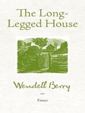 The Long-Legged House ebook by Wendell Berry