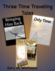 Three Time Traveling Tales ebook by Gary M. Whitmore