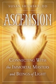 Ascension - Connecting With the Immortal Masters and Beings of Light ebook by Susan Shumsky