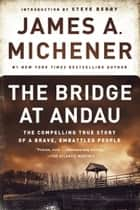 The Bridge at Andau - The Compelling True Story of a Brave, Embattled People eBook by James A. Michener, Steve Berry