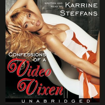 Confessions of a Video Vixen - Wild Times, Rampant 'Roids, Smash Hits, audiobook by Karrine Steffans,Karen Hunter