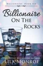 Billionaire on the Rocks ebook by Lila Monroe