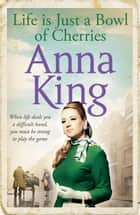 Life is Just a Bowl of Cherries ebook by Anna King