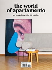 The World of Apartamento - ten years of everyday life interiors ebook by Omar Sosa, Nacho Alegre, Marco Velardi