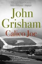 Calico Joe - An unforgettable novel about childhood, family, conflict and guilt, and forgiveness ebook by John Grisham