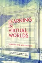 Learning in Virtual Worlds ebook by Sue Gregory,Mark J.W. Lee,Barney Dalgarno,Belinda Tynan