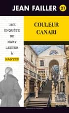 Couleur canari - Les enquêtes de Mary Lester - Tome 21 ebook by Jean Failler