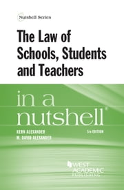 The Law of Schools, Students and Teachers in a Nutshell, 5th ebook by Kern Alexander,M Alexander