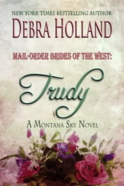 Mail-Order Brides of the West: Trudy ebook by Debra Holland