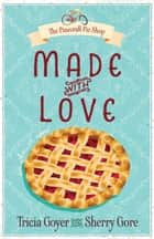 Made with Love ebook by Tricia Goyer, Sherry Gore