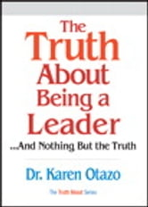 The Truth About Being a Leader ebook by Karen Otazo