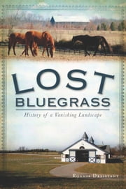Lost Bluegrass - History of a Vanishing Landscape ebook by Ronnie Dreistadt
