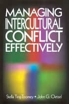 Managing Intercultural Conflict Effectively ebook by Dr. Stella Ting-Toomey, Dr. John G. Oetzel