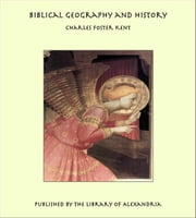 Biblical Geography and History ebook by Charles Foster Kent
