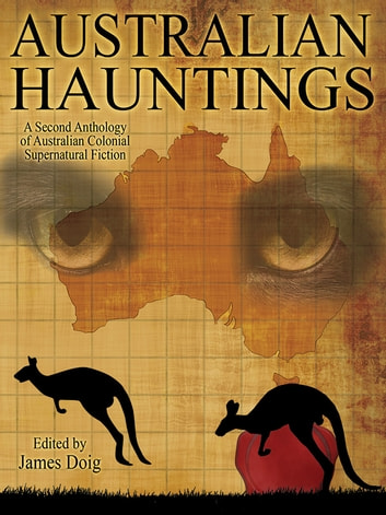Australian Hauntings - A Second Anthology of Australian Colonial Supernatural Fiction ebook by