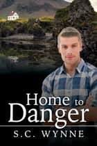 Home to Danger ebook by S.C. Wynne
