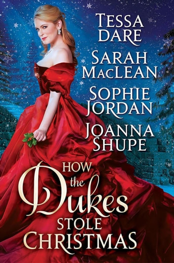 How the Dukes Stole Christmas: A Holiday Romance Anthology ebook by Tessa Dare,Sarah MacLean,Sophie Jordan,Joanna Shupe
