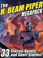 The H. Beam Piper Megapack - 33 Classic Science Fiction Novels and Short Stories eBook by H. Beam Piper